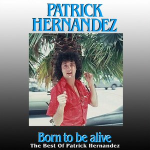 Born To Be Alive - The Best Of Patrick Hernandez