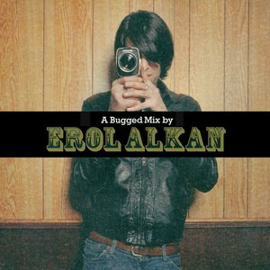 A Bugged Out Mix By Erol Alkan / A Bugged In Selection With Erol Alkan