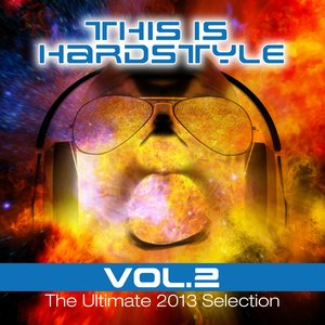 This is Hardstyle, Vol. 2 (The Ultimate 2013 Selection)