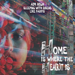 Home Is Where The Hea(r)t Is [feat. Sleeping With Sirens & Like Pacific]