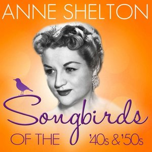 Songbirds of the 40's & 50's - Anne Shelton