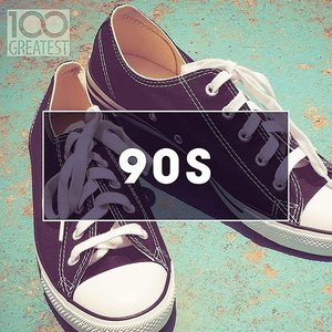 100 Greatest 90s: Ultimate Nineties Throwback Anthems