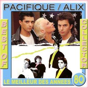 Best Of Collector: Pacifique / Alix (Le meilleur des années 80)