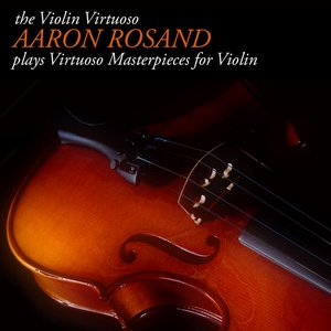The Violin Virtuoso: Aaron Rosand plays Virtuoso Masterpieces for Violin