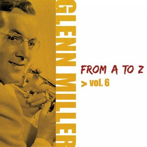 Glenn Miller from A to Z, Vol. 6