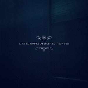 Like Rumours Of Hushed Thunder