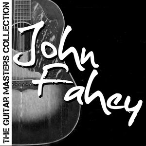 The Guitar Masters Collection: John Fahey