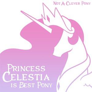 Princess Celestia Is Best Pony