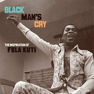 Black Man's Cry: The Influence and Inspiration of Fela Kuti