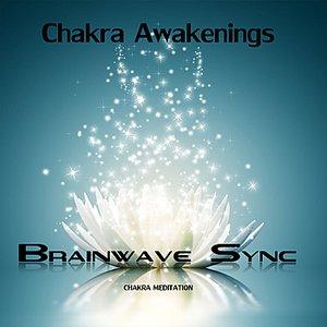 Chakra Awakenings - Meditation Music for the Opening and Balance of Chakra with Brainwave Entrainment