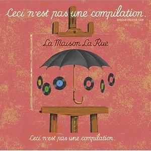 La Maison la Rue - Ceci N'est Pas une Compilation