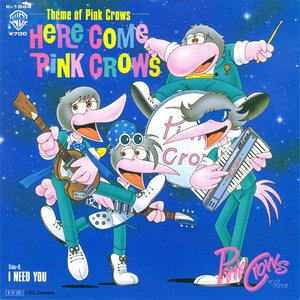 Theme of Pink Crows: Here Come Pink Crows / I Need You