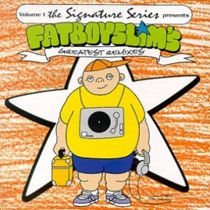 The Signature Series, Volume 1: Fatboy Slim's Greatest Remixes