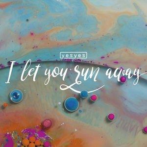 I Let You Run Away