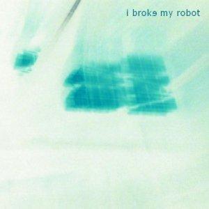 I Broke My Robot