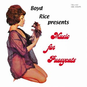 Boyd Rice Presents Music For Pussycats