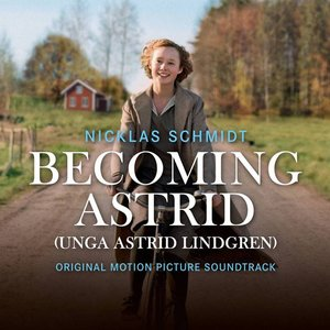 Becoming Astrid / Unga Astrid Lindgren (Original Motion Picture Soundtrack)