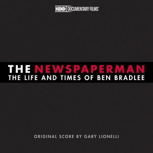 The Newspaperman: The Life and Times of Ben Bradlee (An HBO Original Soundtrack)