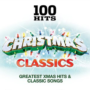 100 Hits – Christmas Classics - Classic Xmas Hits & Greatest Songs