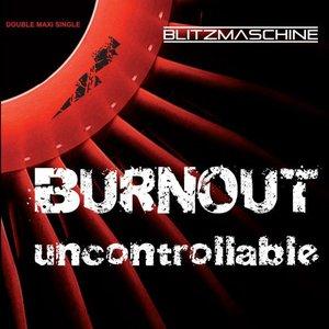 Burnout / Uncontrollable