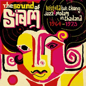 Sound of Siam - Leftfield Luk Thung, Jazz & Molam in Thailand 1964-1975