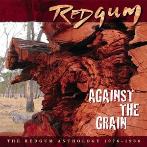 Against The Grain ? The Redgum Anthology 1976-1986
