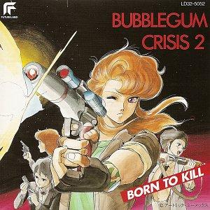 Bubblegum Crisis 2: Born To Kill