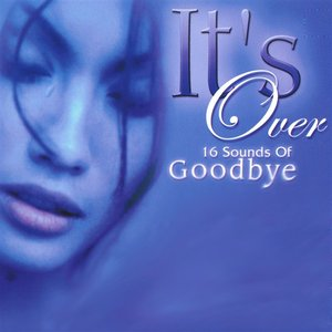 It's Over - 16 Sounds Of Goodbye