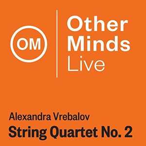 Vrebalov: String Quartet No. 2 (Live)