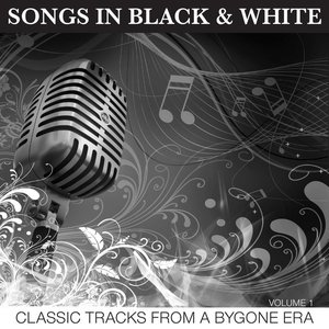 Songs In Black & White - Classic Tracks From A Bygone Era Vol 1