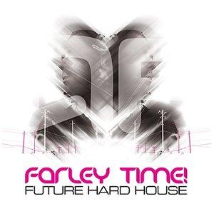 Farley Time! Future Hard House
