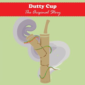 """""""Dutty Cup"""" The Original Story"""