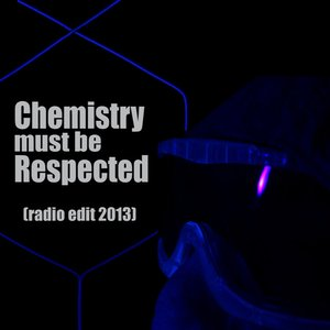 Chemistry Must be Respected (Radio Edit 2013)