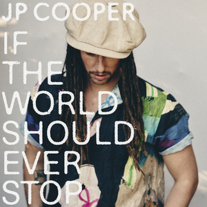 JP Cooper - If The World Should Ever Stop