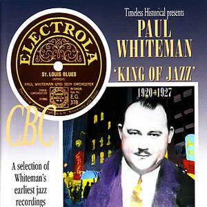 Paul Whiteman - King of Jazz 1920-1927