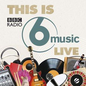 This Is BBC Radio 6 Music Live