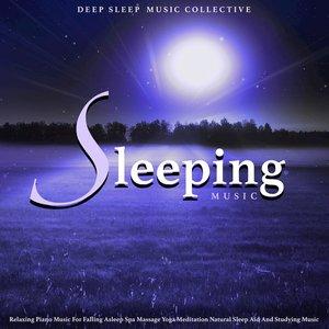 Sleeping Music: Relaxing Piano Music for Falling Asleep Spa Massage Yoga Meditation Natural Sleep Aid and Studying Music