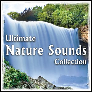 Ultimate Nature Sounds Collection: for Healing, Yoga, Spa