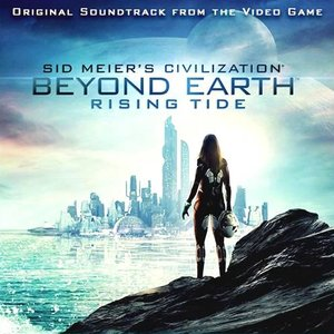 Civilization: Beyond Earth - Rising Tide (Original Soundtrack from the Video Game)