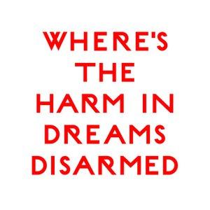 Where's The Harm In Dreams Disarmed