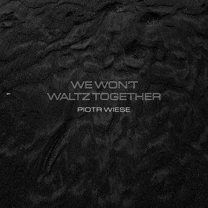 We Won't Waltz Together