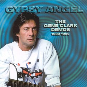 Gypsy Angel: The Gene Clark Demos 1983 - 1990