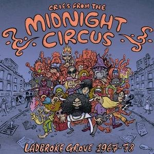 Cries From The Midnight Circus: Ladbroke Grove 1968-1973