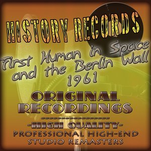History Records - American Edition - First Human in Space and the Berlin Wall - 1961 (Original Recordings - Remastered)