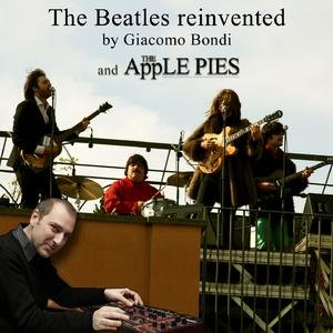 The Beatles Reinvented By Giacomo Bondi And The Apple Pies
