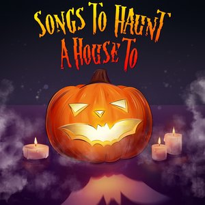 Songs to Haunt a House To