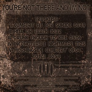 You`re Not There And I`m Not