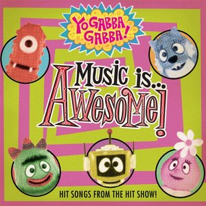 Yo Gabba Gabba! Music Is Awesome