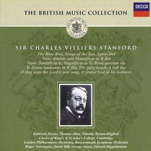 Stanford: Songs of the Sea; Te Deum; Magnificat & Nunc Dimittis, etc.