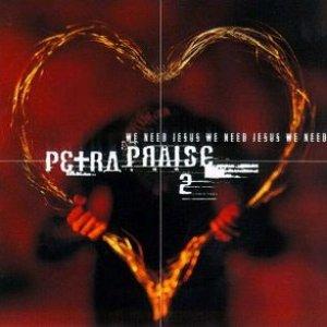 Petra Praise 2: We Need Jesus